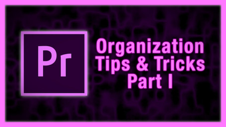 How to Stay Organized in Adobe Premiere! Tips and Tricks Part 1