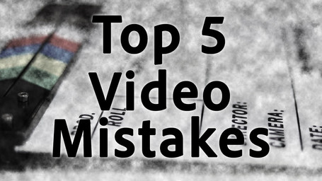 Top 5 Video Mistakes and How to Avoid Them!