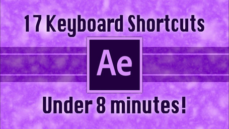 17 After Effects Keyboard Shortcuts under 8 minutes!