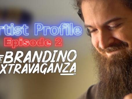 Artist Profile Episode 2: The Brandino Extravaganza