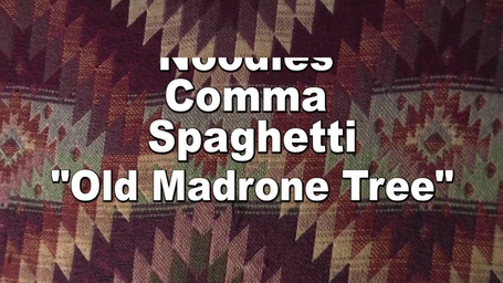 """Noodles Comma Spaghetti """"Old Madrone Tree"""""""