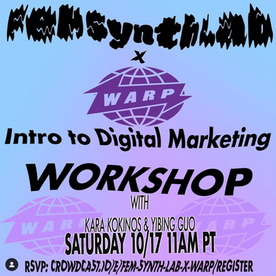 10/17 FeM Synth Lab x Warp Records: Intro to Marketing and Digital Distribution w/ Kara Kokinos and Yibing Guo