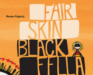 Fair Skin, Black Fella (By: Renee Fogorty)