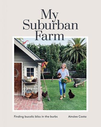 My Suburban Farm. By: Ainslee Costa