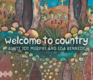 Welcome to Country (By: Aunty Joy Murphy & Lisa Kennedy)