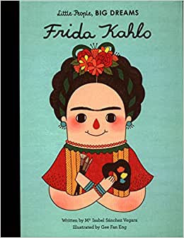 Little People, Big Dreams. Frida Kahlo (By: Maria Isabel Sanchez