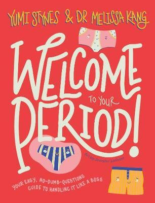 Welcome to your period (By: Yumi Stynes)