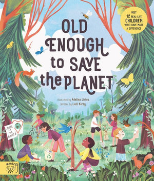 Old Enough to Save the Planet (By: Loll Kirby)