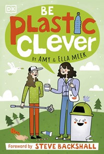 Be Plastic Clever. (By: Amy & Ella Meek)