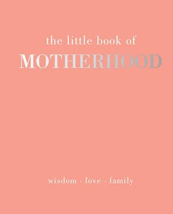 The Little Book of Motherhood  (By: Alison Davies)