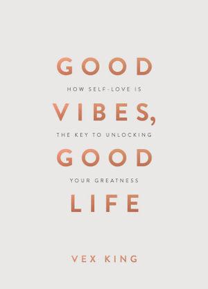 Good Vibes, Good Life (By: Vex King)