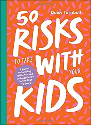 50 Risks to take with your kids (By: Daisy Turnbull)