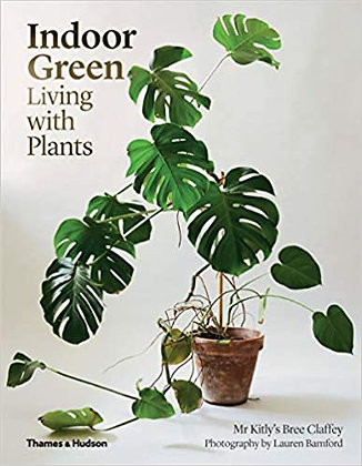 Indoor Green. Living with Plants. By: Bree Claffey