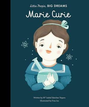 Little People, Big Dreams. Marie Curie (By: Isabella Sanchez Vegara