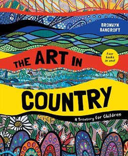 The Art in Country. (By: Bronwyn Bancroft)