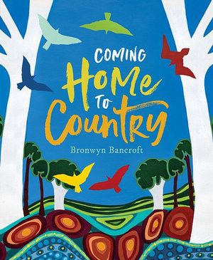 Coming home to Country (By: Bronwyn Bancroft)