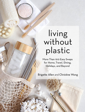 Living without plastic (By: Brigette Allen)
