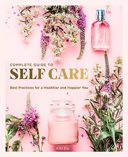 Complete guide to Self Care (By: Kiki Ely)
