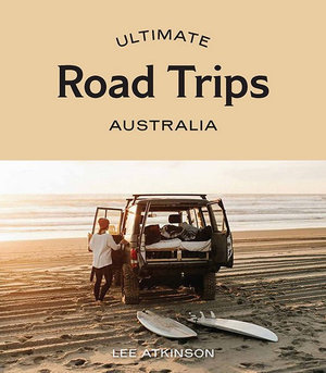 Ultimate Road Trips, Australia (By: Lee Atkinson)