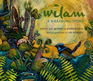 Wilam. A Birrarung Story (By: Aunty Joy Murphy and Andrew Kelly)