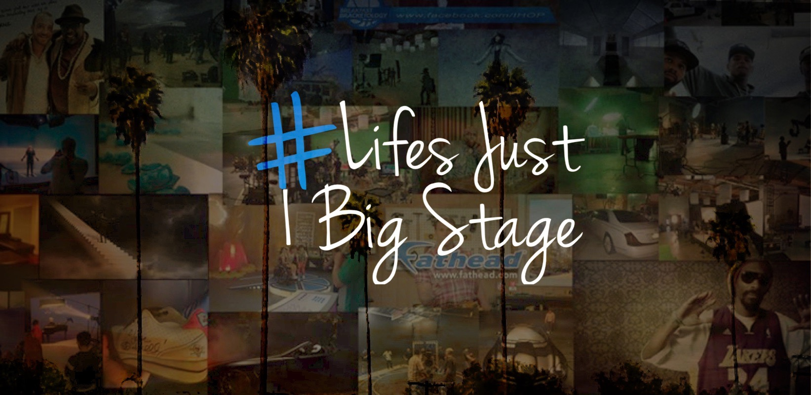 LIFE'S JUST 1 BIG STAGE