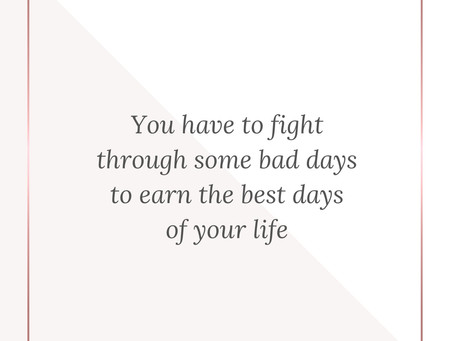 Fight through the bad days