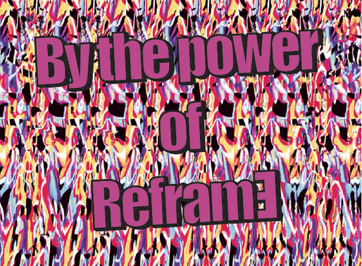 By the Power of ReframE