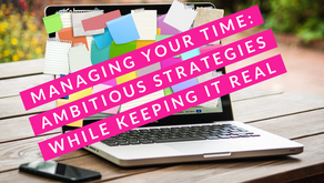 Managing Your Time:                            Ambitious Strategies While Keeping It Real