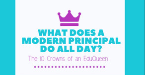 What The Modern Principal Does:                         The 10 Crowns of an EduQueen