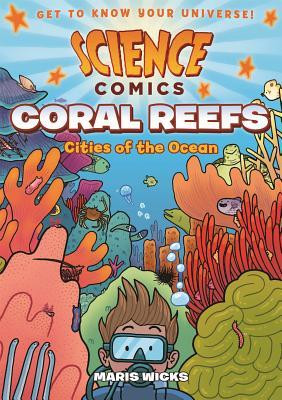 Cover Art for Science Comics Coral Reefs: Cities of the Ocean a Non-fiction Graphic Novel by Maris Wicks