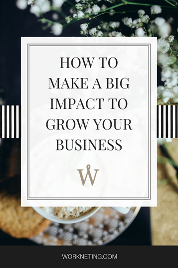 How To Make A Big Impact To Grow Your Business