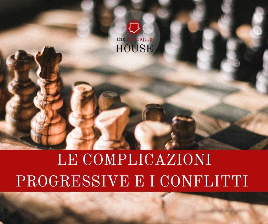 Le complicazioni progressive e i conflitti