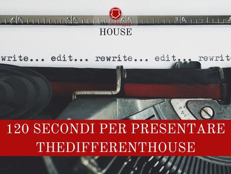 120 SECONDI PER PRESENTARE THE DIFFERENT HOUSE