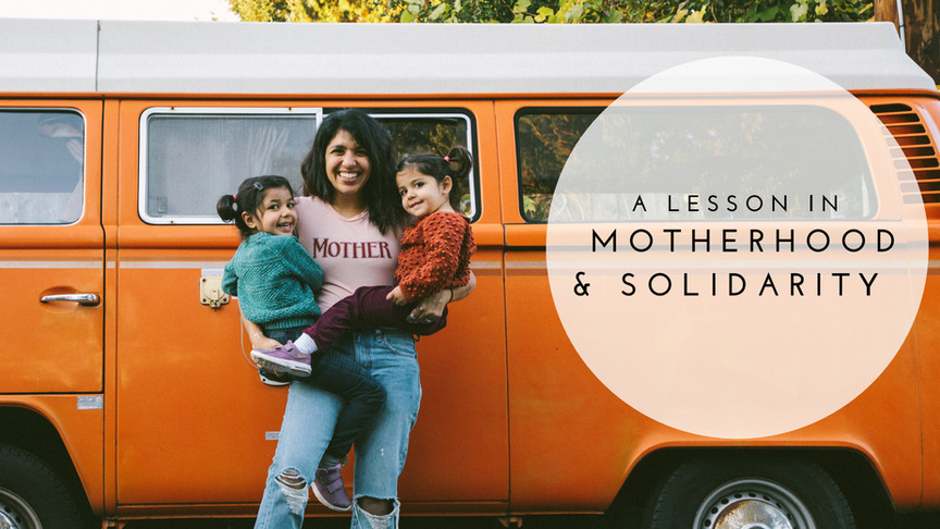 A lesson in motherhood & solidarity