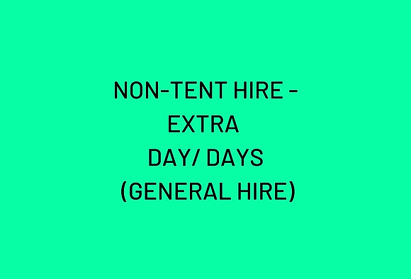 NON-TENT HIRE - EXTRA  DAY/ DAYS  (GENERAL HIRE)
