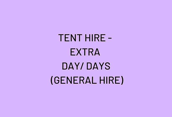 TENT HIRE - EXTRA DAY/ DAYS  (GENERAL HIRE)