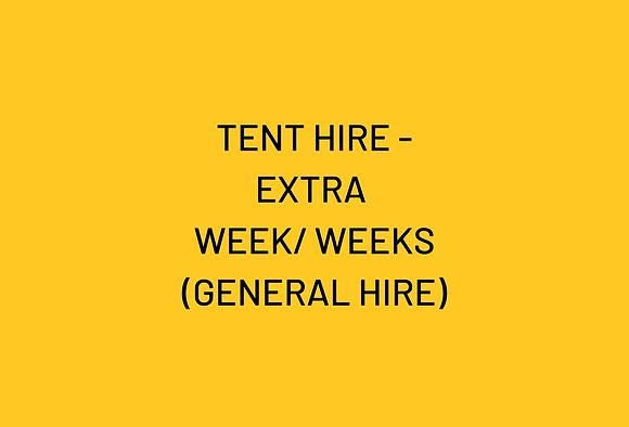 TENT HIRE - EXTRA WEEK/ WEEKS (GENERAL HIRE)
