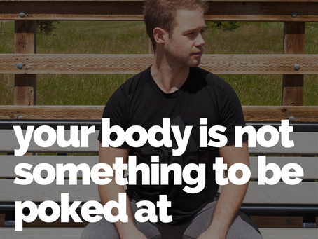 Your body is not something to be poked at