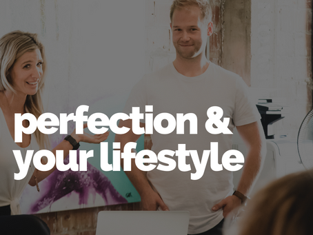 Where does 'perfection' fit into your  lifestyle?