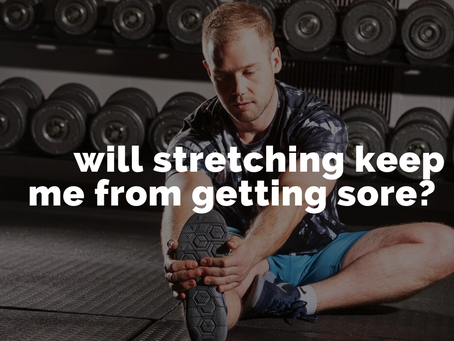 Will stretching keep me from getting sore?