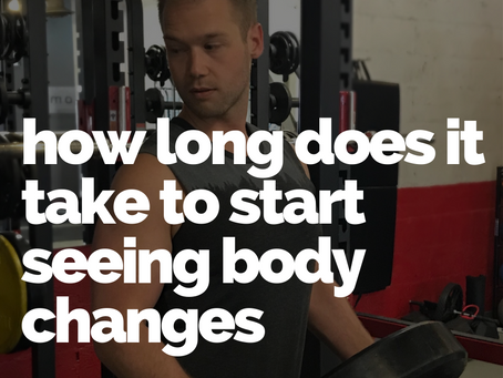 How long does it take to start seeing body changes?