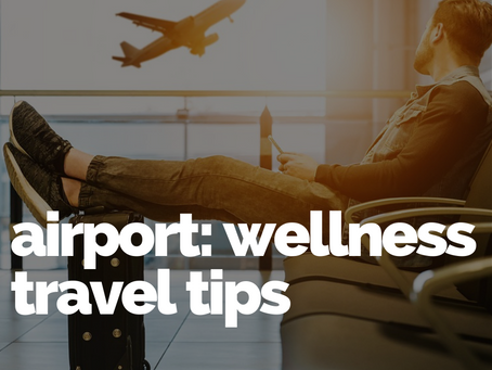 Wellness travel tips for Airports