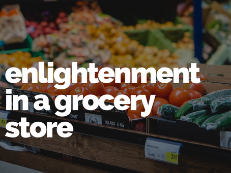 Enlightenment in a Grocery Store