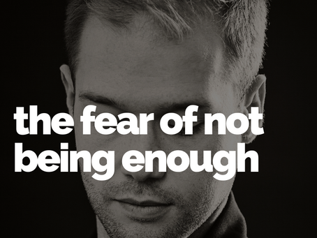The Fear of Not Being Enough