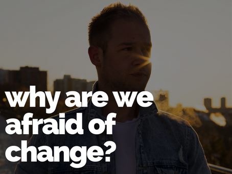 Why are we afraid of change?