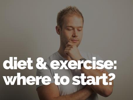 Diet & Exercise: Where to start?