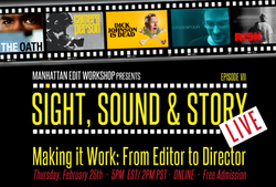"Sight, Sound & Story: Live Online with ""Making it Work: From Editor to Director"""