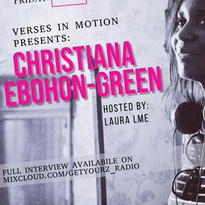 Verses In Motion Presents: The Christiana Ebohon-Green Interview