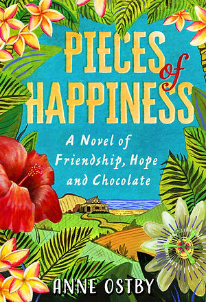 Pieces of Happiness, a novel of friendship, hope and chocolate by Anne Ostby.  This is the cover for the UK jacket.