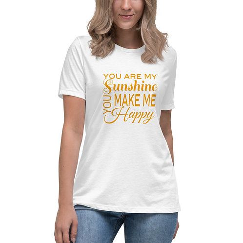 Women's Relaxed Tee - You are my Sunshine, You make me Happy